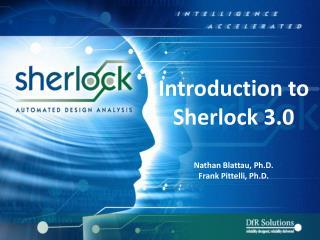 Introduction to Sherlock 3.0 Nathan Blattau, Ph.D. Frank Pittelli, Ph.D.