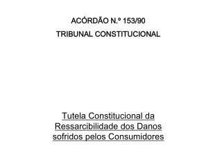 ACÓRDÃO N.º 153/90 TRIBUNAL CONSTITUCIONAL
