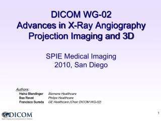 DICOM WG-02    Advances in X-Ray Angiography  Projection Imaging and 3D  SPIE Medical Imaging 2010, San Diego