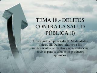 TEMA 18.- DELITOS CONTRA LA SALUD PÚBLICA (I)