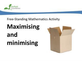 Maximising and minimising