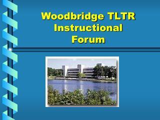 Woodbridge TLTR Instructional Forum