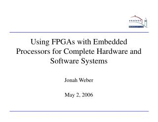 Using FPGAs with Embedded Processors for Complete Hardware and Software Systems