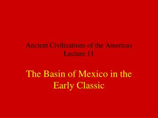 Ancient Civilizations of the Americas Lecture 11