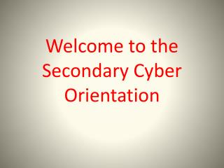 Welcome to the Secondary Cyber Orientation