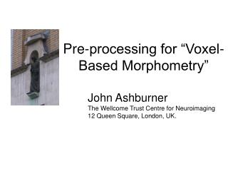 Pre-processing for �Voxel-Based Morphometry�
