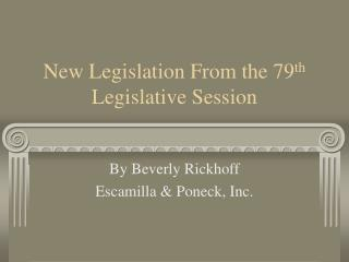 New Legislation From the 79 th  Legislative Session