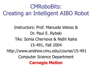 CMRoboBits:  Creating an Intelligent AIBO Robot