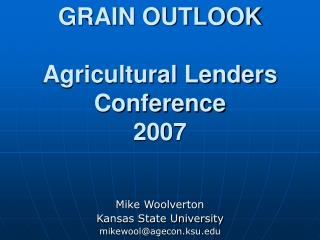 GRAIN OUTLOOK Agricultural Lenders Conference 2007