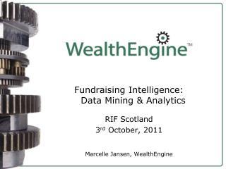 Fundraising Intelligence: Data Mining & Analytics RIF Scotland 3 rd  October, 2011