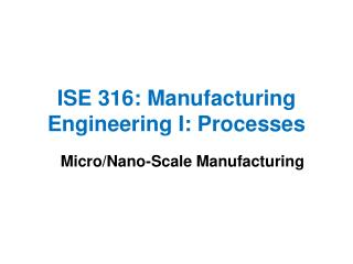 ISE 316: Manufacturing Engineering I: Processes