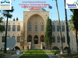 Museum activities under the auspices of the  Technion  – Israel Institute of Technology