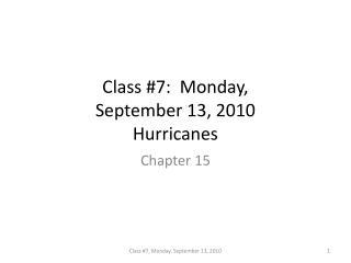 Class # 7 :  Monday,  September 13, 2010 Hurricanes
