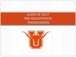 CLASS OF 2017 PRE-REGISTRATION  PRESENTATION