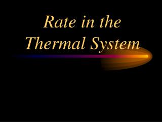Rate in the Thermal System