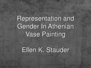 Representation and Gender In Athenian Vase Painting Ellen K. Stauder