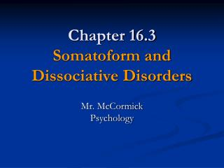 Chapter 16.3 Somatoform and  Dissociative Disorders