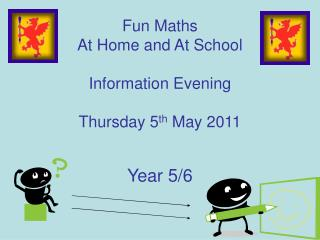 Fun Maths  At Home and At School Information Evening Thursday 5 th  May 2011