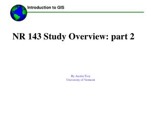 NR 143 Study Overview: part 2    By Austin Troy University of Vermont