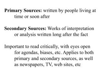 Primary Sources:  written by people living at time or soon after