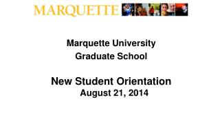 Marquette University Graduate School  New Student Orientation August 21, 2014