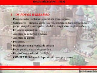 1 – OS POVOS BÁRBAROS: Povos fora das fronteiras (sem cultura greco-romana).