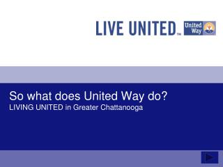 So what does United Way do? LIVING UNITED in Greater Chattanooga
