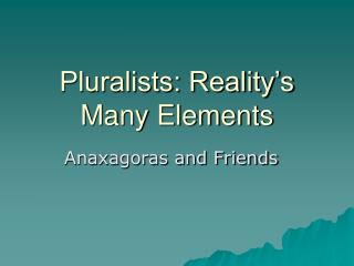 Pluralists: Reality's Many Elements