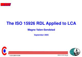 The ISO 15926 RDL Applied to LCA Magne Valen-Sendstad September 2005