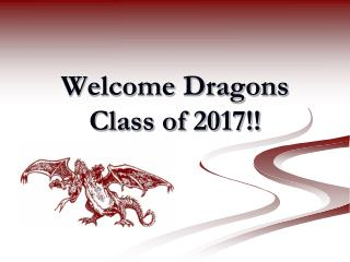 Welcome Dragons  Class of 2017!!
