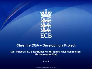 Cheshire CGA   Developing a Project  Dan Musson, ECB Regional Funding and Facilities manger 4th November 2009