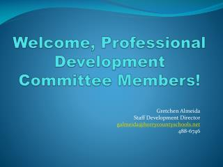 Welcome, Professional Development  Committee Members!