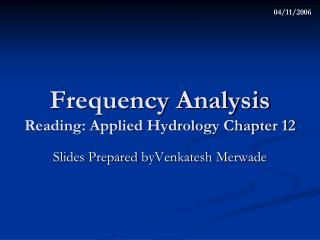 Frequency Analysis Reading: Applied Hydrology Chapter 12