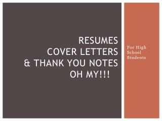 Resumes CoVER  LETTERS & THANK YOU NOTES Oh my!!!
