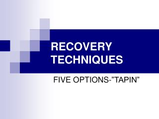 RECOVERY TECHNIQUES