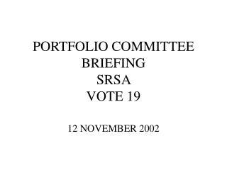 PORTFOLIO COMMITTEE BRIEFING  SRSA  VOTE 19