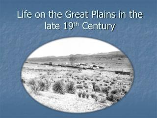 Life on the Great Plains in the late 19 th  Century