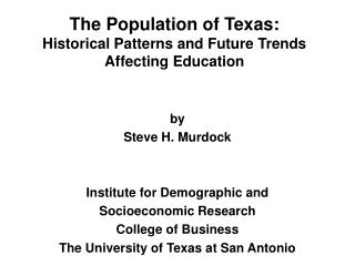 The Population of Texas:   Historical Patterns and Future Trends Affecting Education