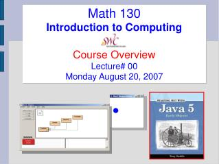 Math 130 Introduction to Computing Course Overview Lecture# 00 Monday August 20, 2007