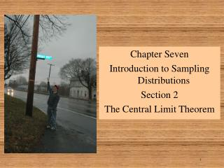Chapter Seven Introduction to Sampling Distributions Section 2 The Central Limit Theorem