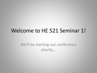 Welcome to HE 521 Seminar 1!