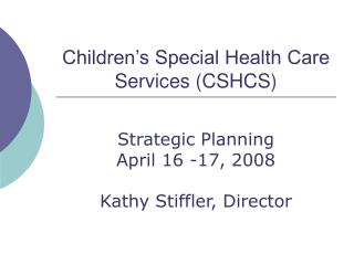 Children�s Special Health Care Services (CSHCS)