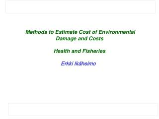Methods to Estimate Cost of Environmental Damage and Costs Health and Fisheries Erkki Ikäheimo