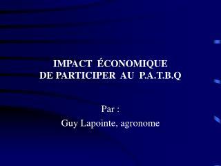 IMPACT  �CONOMIQUE   DE PARTICIPER  AU  P.A.T.B.Q