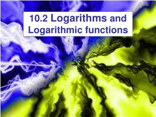 10.2  Logarithms  and Logarithmic functions