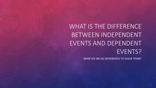 What is the difference between independent events and dependent events?