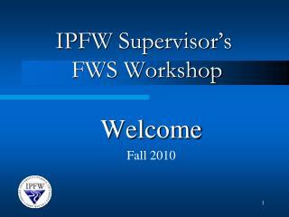 IPFW Supervisor's  FWS Workshop