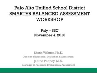 Palo Alto Unified School District SMARTER BALANCED ASSESSMENT WORKSHOP Paly – SSC November 4, 2013