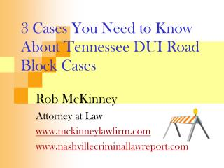 3 Cases You Need to Know About Tennessee DUI Road Block Cases