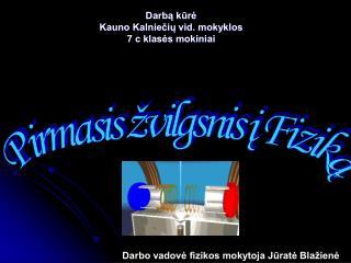 Darbą kūrė   Kauno Kalniečių vid. mokyklos 7 c klasės mokiniai